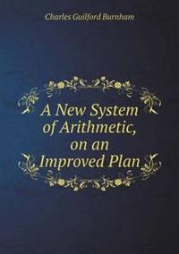 A New System of Arithmetic, on an Improved Plan