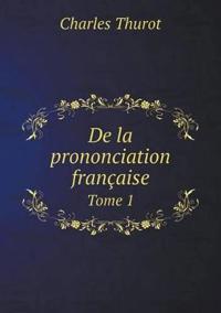 de La Prononciation Francaise Tome 1