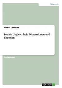 Soziale Ungleichheit. Dimensionen Und Theorien