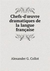 Chefs-D' Uvre Dramatiques de La Langue Francaise