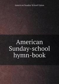 American Sunday-School Hymn-Book