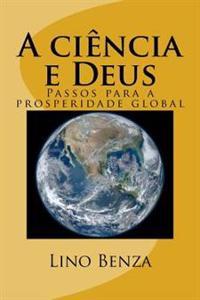A Ciencia E Deus: Passos Para a Prosperidade Global