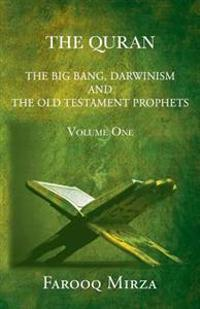 The Quran the Big Bang, Darwinism and the Old Testament Prophets Volume One by Farooq Mirza