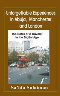 Unforgettable Experiences in Abuja, Manchester and London: The Notes of a Traveller in the Digital Age