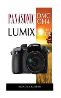 Panasonic DMC Gh4 Lumix: Beginner's Guide