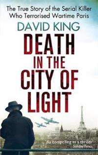 Death in the city of light - the true story of the serial killer who terror