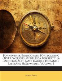 Fornsvensk Bibliografi: Förteckning Öfver Sveriges Medeltida Bokskatt På Modersmålet Samt Därtill Hörande Literära Hjälpmedel, Volume 1