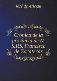 Cronica de La Provincia de N.S.P.S. Francisco de Zacatecas