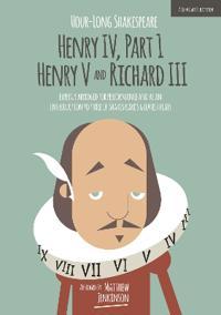 Hour-Long Shakespeare: Henry IV (Part 1), Henry V and Richard III