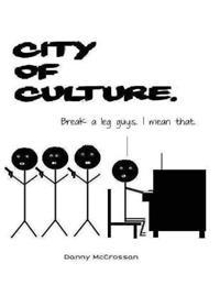 City of Culture: A Satirical Look at the 2013 City of Culture Derry/Londonderry