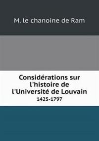 Considerations Sur L'Histoire de L'Universite de Louvain 1425-1797