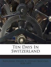Ten Days In Switzerland