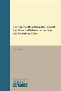 The Allure of the Nation: The Cultural and Historical Debates in Late Qing and Republican China