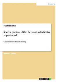 Soccer Punters - Who Bets and Which Bias Is Produced