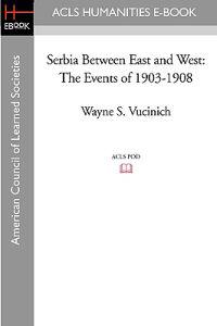 Serbia Between East and West: The Events of 1903-1908