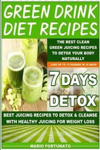 Green Drink Diet Recipes: The Best Clean Green Juicing Recipes to
