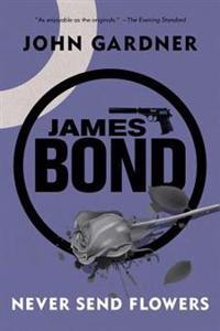 James Bond: Never Send Flowers: A 007 Novel