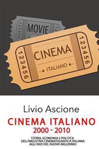 Cinema Italiano: Storia, Economia E Politica Dell?industria Cinematografica Italiana Agli Inizi del Nuovo Millennio