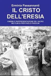 IL Cristo Dell'eresia. Cinema E Rappresentazione Del Sacro Nei Film Di Pier Paolo Pasolini
