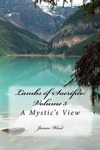 Lambs of Sacrifice: Volume 5: A Mystic's View