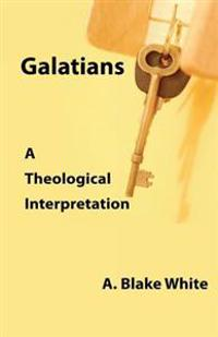 Galatians: A Theological Interpretation