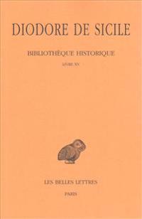 Diodore de Sicile, Bibliotheque Historique: Tome X: Livre XV.