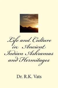 Life and Culture in Ancient Indian Ashramas and Hermitages