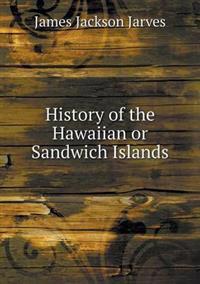 History of the Hawaiian or Sandwich Islands