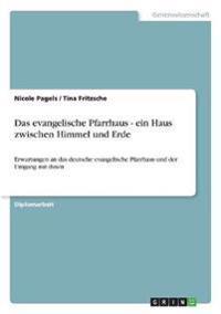 Das Evangelische Pfarrhaus - Ein Haus Zwischen Himmel Und Erde