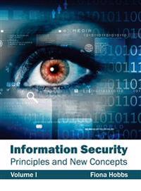Information Security: Principles and New Concepts (Volume I)