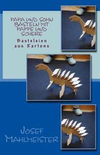Papa Und Sohn Basteln Mit Pappe Und Schere: Basteleien Aus Kartons
