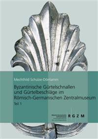Byzantinische Gurtelschnallen Und Gurtelbeschlage Im Romischen-Germanischen Zentralmuseum: Teil 1: Die Schnallen Ohne Beschlag, Mit Laschenbeschlag Un