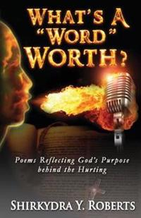 What's a Word Worth: Poems Reflecting God's Purpose Behind the Hurting