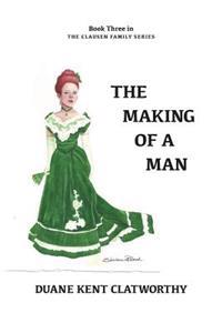 The Making of a Man: Book Three in the Clausen Family Series