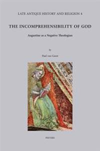 The Incomprehensibility of God: Augustine as a Negative Theologian