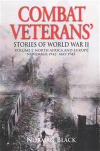 Combat Veterans Stories of World War II: Volume 1, North Africa and Europe, November 1942-May 1945