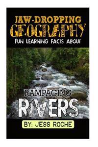 Jaw-Dropping Geography: Fun Learning Facts about Rampaging Rivers: Illustrated Fun Learning for Kids