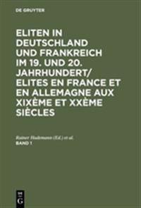 Eliten in Deutschland Und Frankreich Im 19. Und 20. Jahrhundert/Elites En France Et En Allemagne Aux Xixème Et Xxème Siècles. Band 1