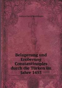 Belagerung Und Eroberung Constantinoples Durch Die Turken Im Jahre 1453