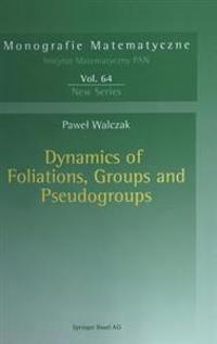 Dynamics Of Foliations, Groups And Pseudogroups