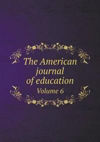 The American Journal of Education Volume 6