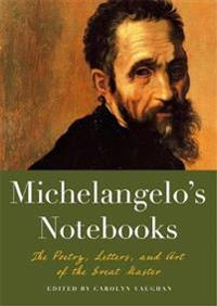 Michaelangelos notebooks - the poetry, letters and art of the great master