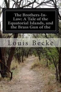 The Brothers-In-Law: A Tale of the Equatorial Islands, and the Brass Gun of the