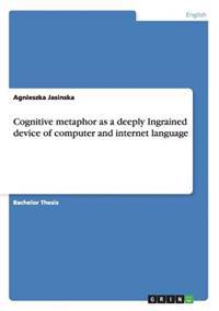 Cognitive Metaphor as a Deeply Ingrained Device of Computer and Internet Language