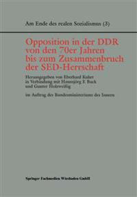 Opposition in Der Ddr Von Den 70er Jahren Bis Zum Zusammenbruch Der Sed-herrschaft