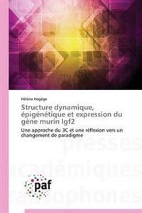 Structure Dynamique, Epigenetique Et Expression Du Gene Murin Igf2