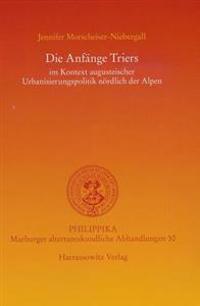 Die Anfange Triers: Im Kontext Augusteischer Urbanisierungspolitik Nordlich Der Alpen