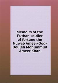Memoirs of the Puthan Soldier of Fortune the Nuwab Ameer-Ood-Doulah Mohummud Ameer Khan