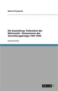 Die Ausstellung 'Verbrechen Der Wehrmacht - Dimensionen Des Vernichtungskrieges 1941-1944'