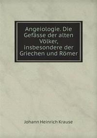 Angeiologie. Die Gefasse Der Alten Volker, Insbesondere Der Griechen Und Romer